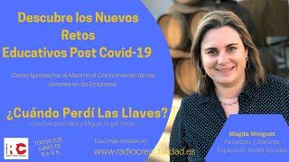 Descubre Nuevos Retos en la Educación Post Covid-19 con Magda MInguet, en ¿Cuándo Perdí Las LLaves?