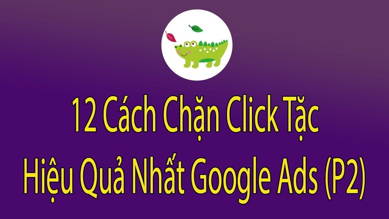 12 Cách Chặn Click Tặc Google Ads Hiệu Quả Nhất (P2)