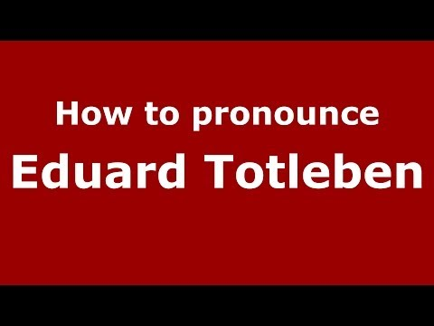 How to pronounce Eduard Totleben (Russian/Russia) - PronounceNames.com