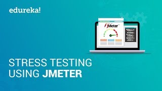 stress Testing Using JMeter  Website Stress Testing  Software Testing Training  Edureka