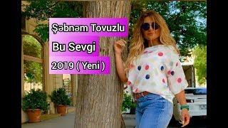 Sebnem Tovuzlu - Bu sevgi (Yeni Klip 2019)