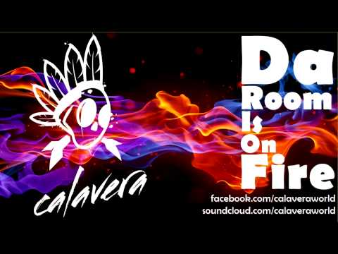 Calavera - Da Room is on Fire
