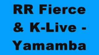 RR Fierce & K-Live - Yamamba