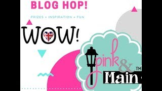 WOW! Embossing & Pink & Main Collaboration Blog Hop