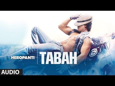 Heropanti: Tabah Full Audio Song | Mohit Chauhan | Tiger Shroff | Kriti Sanon