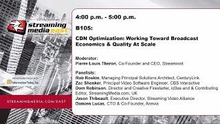 B105: CDN Optimization: Working Toward Broadcast Economics & Quality at Scale