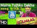 Maine Tujhko Dekha song with Lyrics | Golmaal Again | Golmaal 4 songs