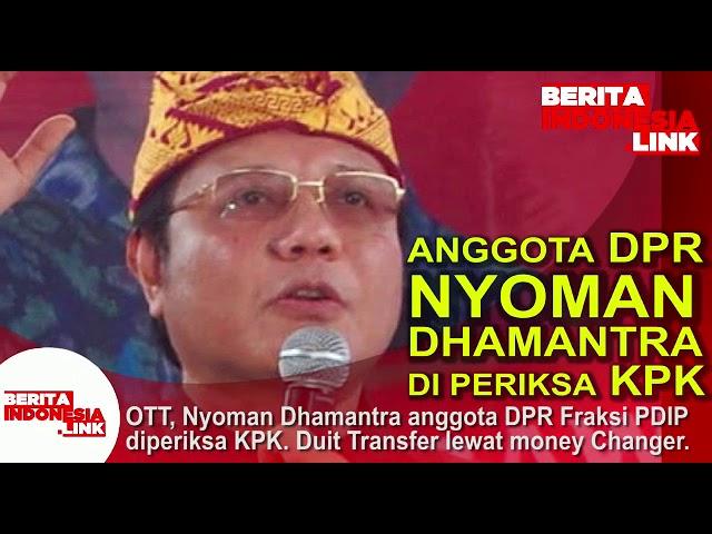 Anggota DPR Nyoman Dharmantra diperiksa KPK terkait OTT kasus suap Impor Bawang Putih.