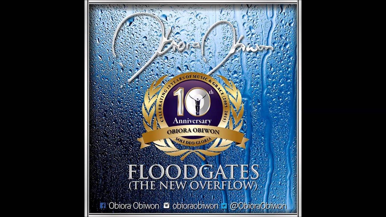 Gospel Music Nigeria - OBIORA OBIWON - Floodgates (The New Overflow) - @ObioraObiwon