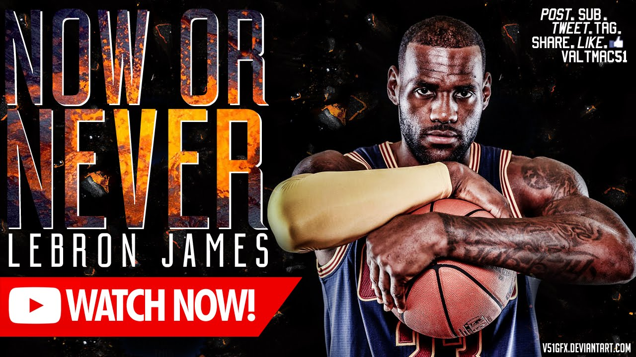 dc6b6e0b0e49  V51  LeBron James - Now or Never - YouTube