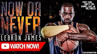 Repeat youtube video [V51] LeBron James - Now or Never