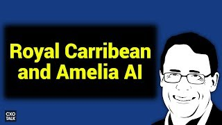 Royal Caribbean: Improving Customer Experience with AI and Amelia Cognitive Computing