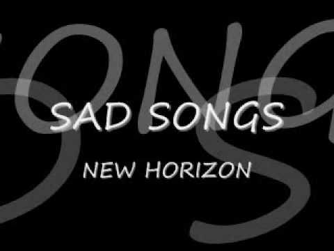 Sad Songs New Horizon