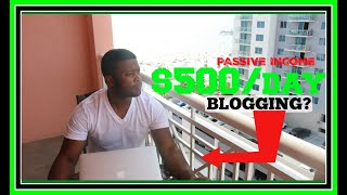 How To Make Money Online Blogging 2019- Can You Make $500 A Day?