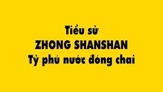 Tiểu Sử Zhong ShanShan Từ Anh Phóng Viên Nghèo đến Tỷ Phú Nước đóng Chai