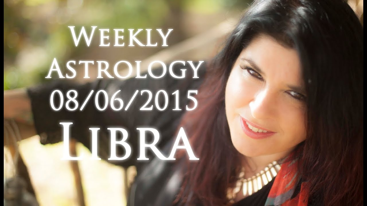 Libra Weekly Libra Weekly Astrology Forecast June 8th 2015 Michele