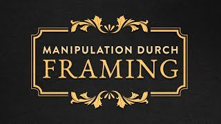 Framing - Die Manipulation durch Sprache