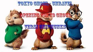 UNRAVEL TOKYO GHOUL VERSI CHIPMUNKS