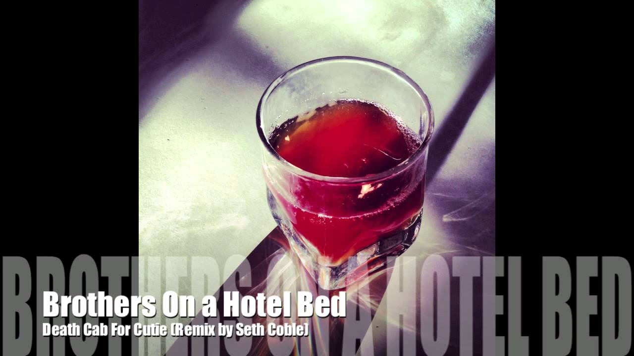death cab for cutie - brothers on a hotel bed (seth coble remix