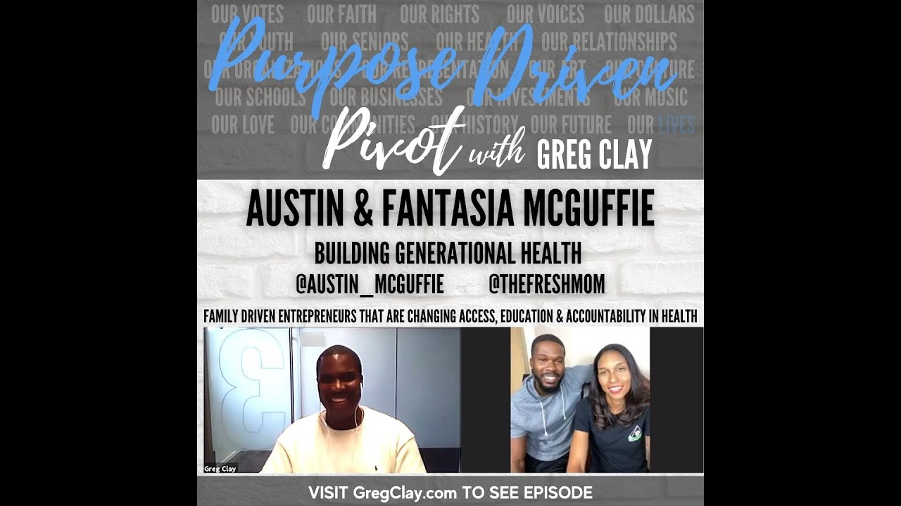 Purpose Driven Pivot with Greg Clay, feat. Austin and Fantasia McGuffie,Building Generational Health