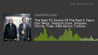 The Best TV Shows Of The Past 5 Years, Star Wats, Twilight Zone, Shazam, Orville, Pixar, Fast &