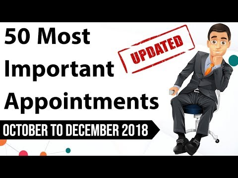 50 Most Important Appointments  October to December 2018 - National & International Current Affairs