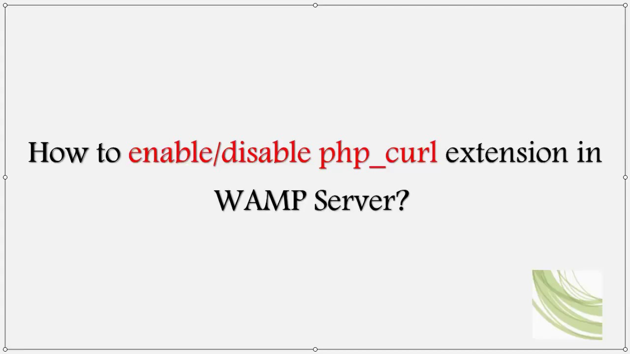 How To Enable Or Disable Php Curl Extension In Wamp Server Youtube