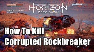 Horizon Zero Dawn How To Kill Corrupted Rockbreaker