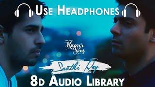 Saathi Rey (8D Audio) – Kapoor & Sons  Sidharth  Alia  Fawad Rishi Kapoor  Arko