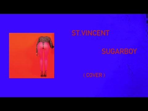 "St. Vincent - ""Sugarboy"" production study / cover"