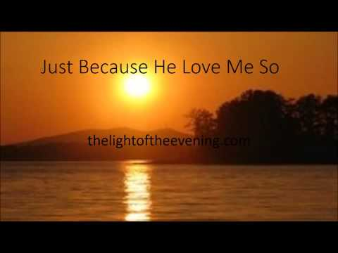 Just Because He Love Me So