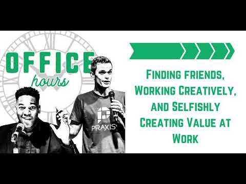 Office Hours 03 - Finding Friends, Working Creatively, and Selfishly Creating Value at Work (Audio)