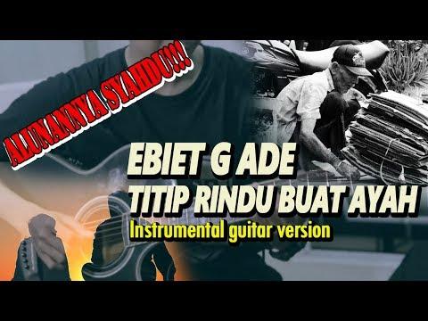 EBET G ADE - TITIP RINDU BUAT AYAH GUITAR INSTRUMENTAL VERSION  | SYAHDUU !!!