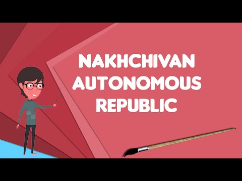 What is Nakhchivan Autonomous Republic?, Explain Nakhchivan Autonomous Republic