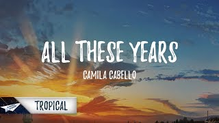 Camila Cabello - All These Years (Lyrics / Lyric Video) Raphy J Remix