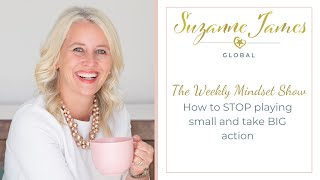 How to STOP playing small and take BIG action