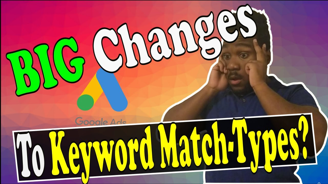 IMPORTANT Google Ads 2021 Update | HUGE Changes To Keyword Match Types