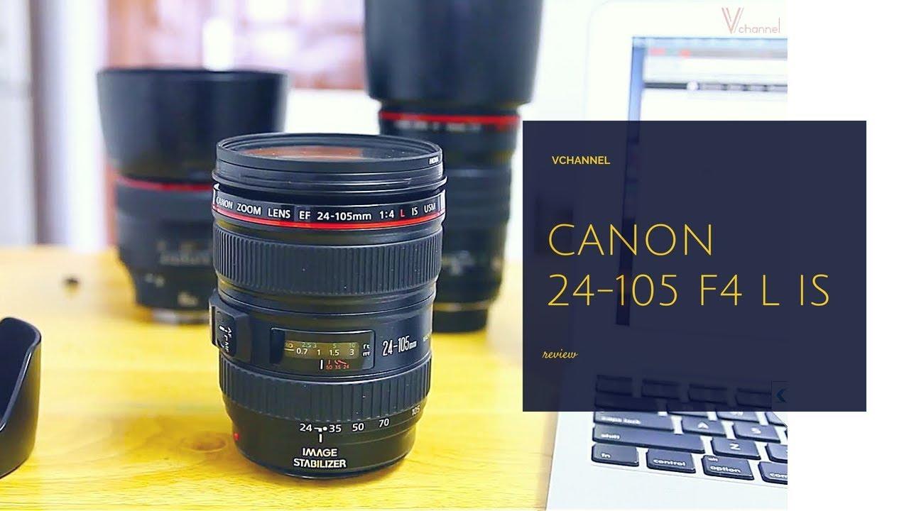 ✅ Trên tay và đánh giá chi tiết Lens đa dụng Canon 24 – 105 F4 L IS USM