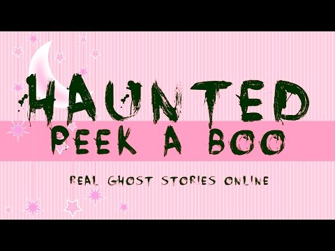 Haunted Peek A Boo | Ghost Stories, Paranormal, Supernatural, Hauntings, Horror