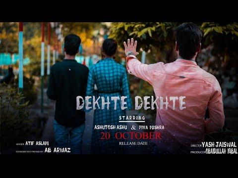 dekhte-dekhte-full-song-video-||a-journey-of-true-love-story-||-ashutosh-ashu-&-piya-mishra-||