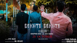 DEKHTE DEKHTE full song Video ||A Journey of true love story || Ashutosh Ashu & piya mishra ||