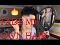 FADE MY OWN HAIR (STEP BY STEP)