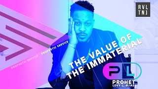 THE VALUE OF THE IMMATERIAL [PROPHETIC SERVICE] W/ PROPHET LOVY L. ELIAS