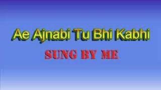 ae ajnabi tu bhi kabhi