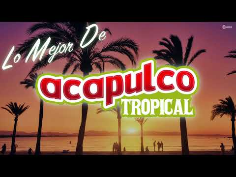 ¡Lo Mejor de Acapulco Tropical!