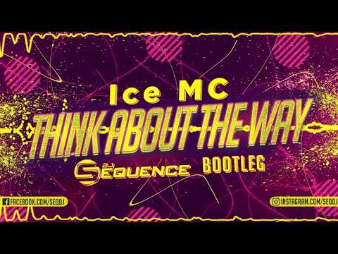 Ice MC - Think About the Way ( Dj Sequence Bootleg )