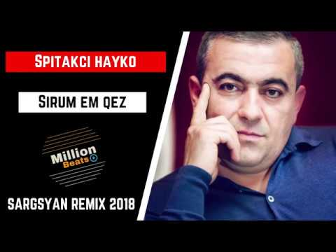 Spitakci Hayko & Sargsyan Beats   Sirum Em Qez Remix 2018