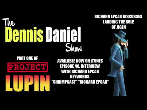 Dennis Daniel Show - Richard Epcar Interview - Richard Discusses Landing The Role of Jigen