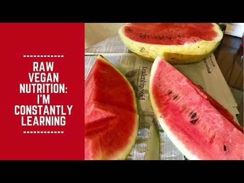Raw Vegan Nutrition: I'm Constantly Learning