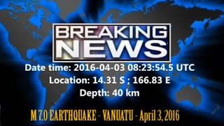 M 7.0 EARTHQUAKE - VANUATU - April 3, 2016